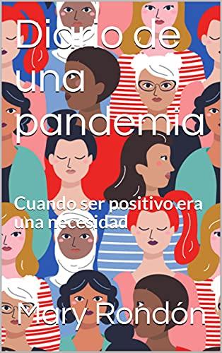 Diario de una pandemia: Cuando ser positivo era una necesidad (Spanish Edition)