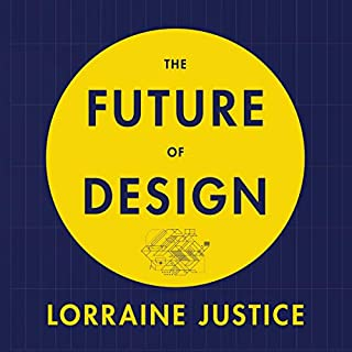 The Future of Design     Global Product Innovation for a Complex World              By:                                                                                                                                 Lorraine Justice                               Narrated by:                                                                                                                                 Katherine Fenton                      Length: 5 hrs and 22 mins     Not rated yet     Overall 0.0