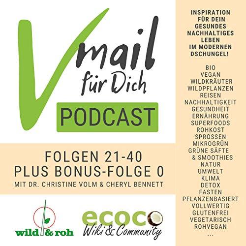 Vmail Für Dich Podcast Serie 2 | Vegan Wildkräuter Reisen Nachhaltigkeit Rohkost: Folgen 21-40 plus Folge 0 von wild&roh + ecoco