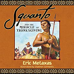 Squanto and the Miracle of Thanksgiving By Eric Metaxas / Thomas Nelson