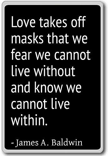 Liefde neemt maskers af waarvan we vrezen dat we dat niet kunnen. - James A. Baldwin - citeert koelkastmagneet