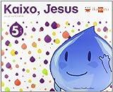 Erlijio katolikoa. 5 urte. Kaixo, Jesus - 9788498552447