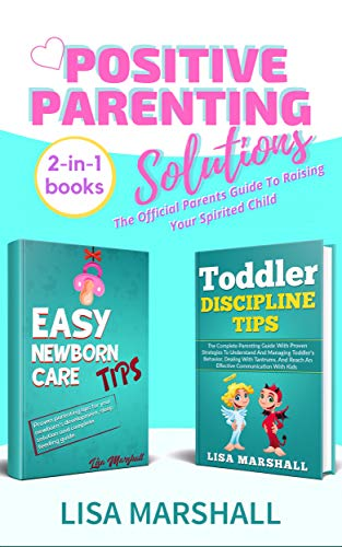 Positive Parenting Solutions 2-in-1 Box Set: Easy Newborn Care Tips + Toddler Discipline Tips - The Official Parents Guide To Raising Your Spirited Child (English Edition)