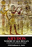 Abydos Where It All Began: A Guide to Seti I and Ramesses II Temples