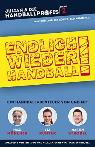 ENDLICH WIEDER HANDBALL!: Ein Handballabenteuer von und mit Maxi Mühlner, Lea Rühter und Martin Strobel