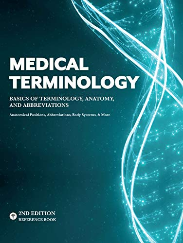 MEDICAL TERMINOLOGY: A Quick & Easy Reference Book – Basics of Terminology, Anatomy, and Abbreviations