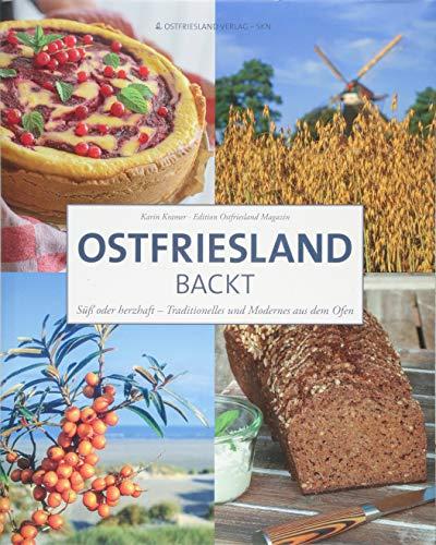 Ostfriesland backt: Traditionelle Gerichte aus dem Backofen: Süß oder herzhaft - Traditionelles und Modernes aus dem Ofen