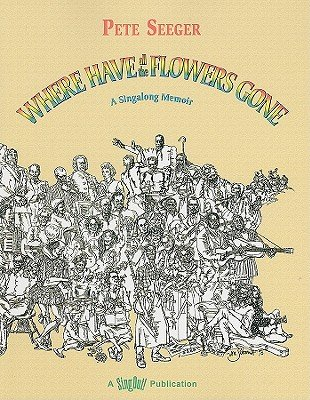 Where Have All the Flowers Gone: A Singalong Memoir [With CD (Audio)] [WHERE HAVE ALL THE-REV/E W/CD] [Paperback]