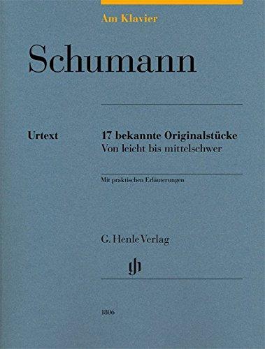 Am Klavier - Schumann: 17 bekannte Originalstücke: 17 bekannte Originalstücke von leicht bis mittelschwer: 17 bekannte Originalstücke von leicht bis ... Hinweisen zu Technik und Interpretation