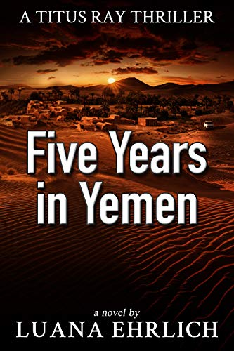 Book: Five Years in Yemen - A Titus Ray Thriller by Luana Ehrlich