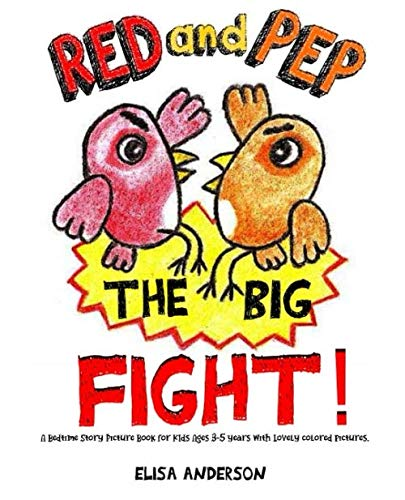 Red and Pep-The Big Fight! - A Bedtime Story Picture Book for Kids Ages 3-5 years with lovely colored pictures: A read aloud tale about friendship with a lovely message for keeping true friendships