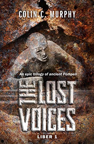 Book: The Lost Voices - Liber 1 - An epic trilogy of ancient Pompeii by Colin C. Murphy