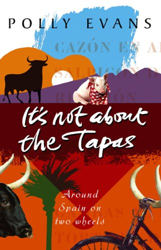 It's Not About The Tapas: Around Spain on two wheels