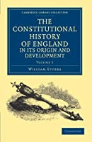 The Constitutional History of England, in its Origin and Development (Cambridge Library Collection - Medieval History) by William Stubbs(2011-12-08)