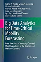 Big Data Analytics for Time-Critical Mobility Forecasting: From Raw Data to Trajectory-Oriented Mobility Analytics in the Aviation and Maritime Domains
