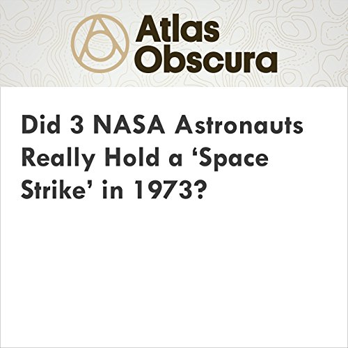 Did 3 NASA Astronauts Really Hold a 'Space Strike' in 1973? audiobook cover art