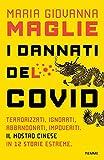 I dannati del Covid: Terrorizzati abbandonati impoveriti. Il mostro cinese in 10 storie estreme