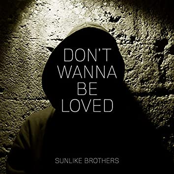 Don't Wanna Be Loved