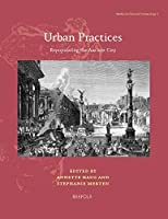 Urban Practices: Repopulating the Ancient City (Studies in Classical Archaeology)