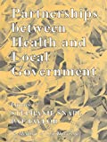 Partnerships Between Health and Local Government (Local Government Studies) (English Edition)