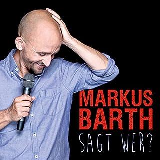 Sagt wer?                   Autor:                                                                                                                                 Markus Barth                               Sprecher:                                                                                                                                 Markus Barth                      Spieldauer: 1 Std. und 35 Min.     65 Bewertungen     Gesamt 4,6