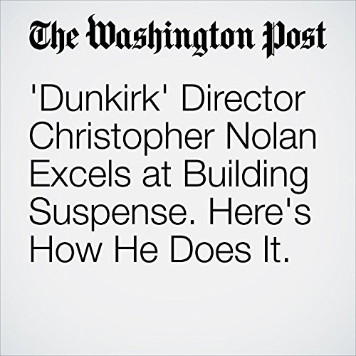 'Dunkirk' Director Christopher Nolan Excels at Building Suspense. Here's How He Does It. copertina