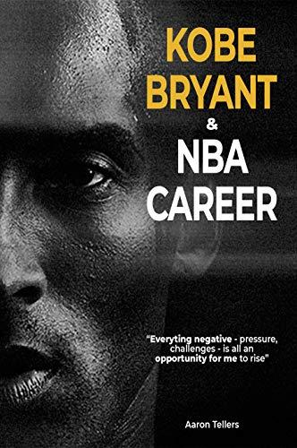 KOBE BRYANT and NBA career-Aaron Tellers (English Edition)