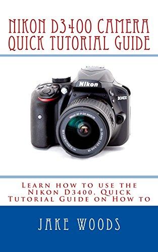 Nikon D3400 Camera (Quick Tutorial Guide Book 1) (English Edition ...