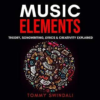 Music Elements: Music Theory, Songwriting, Lyrics & Creativity Explained audiobook cover art