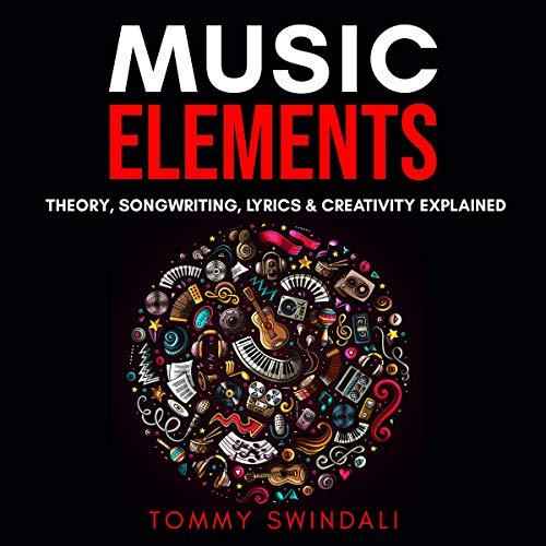 Music Elements: Music Theory, Songwriting, Lyrics & Creativity Explained Titelbild
