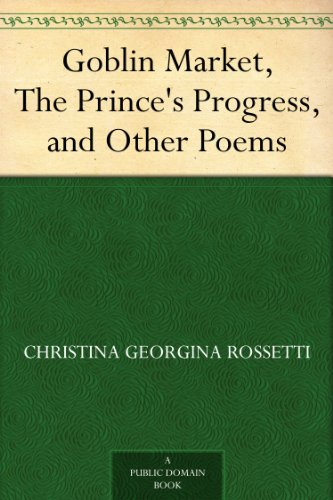 Download Goblin Market, The Prince's Progress, and Other Poems (English Edition) B008498FOM