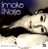 Smoke and Noise, Songs by Mischa Spoliansky and Kiss & Tell by Melinda Hughes (vocal) (2011-09-13)