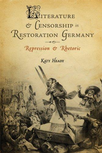 Literature and Censorship in Restoration Germany: Repression and Rhetoric (Studies in German Literature, Linguistics, & Culture)