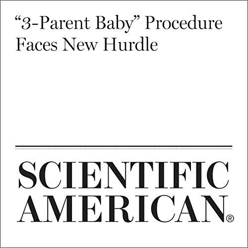 """3-Parent Baby"" Procedure Faces New Hurdle audiobook cover art"