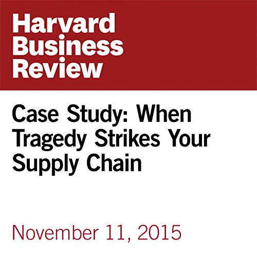 Case Study: When Tragedy Strikes Your Supply Chain copertina
