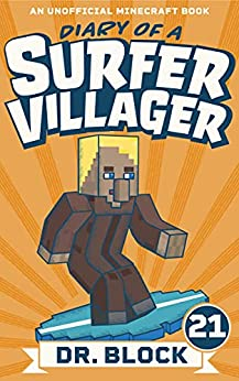 Diary of a Surfer Villager: Book 21: (an unofficial Minecraft book for kids) by [Dr. Block]
