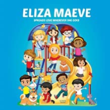 Eliza Maeve Spreads Love Wherever She Goes: Books About Bullying, Girl Power & Self Esteem for Kids (Multicultural Books, Personalized Books, Personalized Gifts, Gifts for Girls)