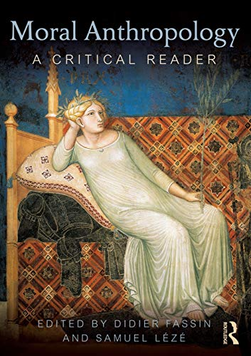 Moral Anthropology: A Critical Reader