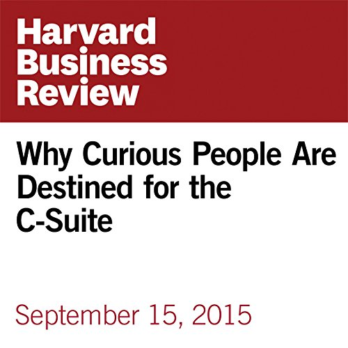 Why Curious People Are Destined for the C-Suite audiobook cover art