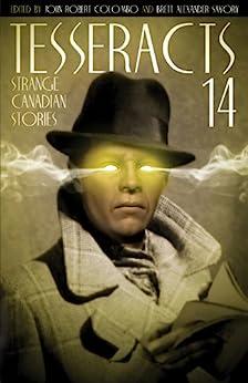 Tesseracts Fourteen: Strange Canadian Stories by [John Robert  Colombo, Brett Alexander  Savory]