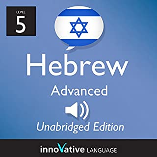 Learn Hebrew - Level 5 Advanced Hebrew, Volume 1, Lessons 1-25                   By:                                                                                                                                 Innovative Language Learning LLC                               Narrated by:                                                                                                                                 HebrewPod101.com                      Length: 5 hrs and 55 mins     3 ratings     Overall 2.7