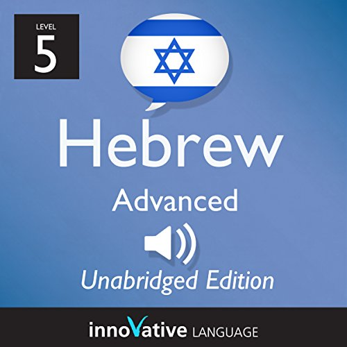Learn Hebrew - Level 5 Advanced Hebrew, Volume 1, Lessons 1-25                   By:                                                                                                                                 Innovative Language Learning LLC                               Narrated by:                                                                                                                                 HebrewPod101.com                      Length: 5 hrs and 55 mins     1 rating     Overall 5.0