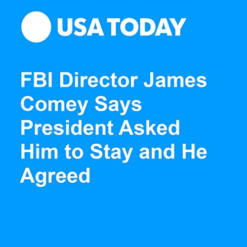 FBI Director James Comey Says President Asked Him to Stay and He Agreed audiobook cover art