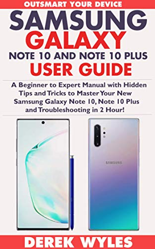 SAMSUNG GALAXY NOTE 10 AND NOTE 10 PLUS USER GUIDE: A Beginner to Expert Manual with Hidden Tips and…
