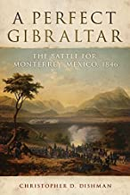 A Perfect Gibraltar: The Battle for Monterrey, Mexico, 1846 (Campaigns and Commanders Series) Hardcover – October 25, 2010