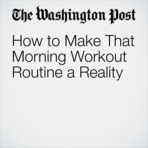 How to Make That Morning Workout Routine a Reality | Gabriella Boston