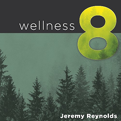 Wellness 8: The Eight Dimensions to Achieving Incredible Health, Increased Happiness, and Continual Well-Being audiobook cover art