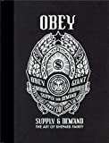 Obey: Supply and Demand: Supply & Demand : the Art of Shepard Fairey 1989-2009