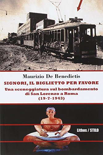 Signori Il Biglietto Per Favore Una Sceneggiatura Sul Bombardamento Di San Lorenzo A Roma 19 07 1943