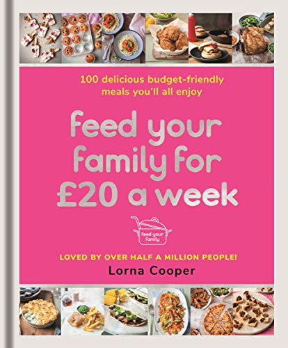 Feed Your Family For £20 a Week: 100 Budget-Friendly, Batch-Cooking Recipes You'll All Enjoy by [Lorna Cooper]